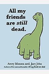 All My Friends Are Still Dead by Avery Monsen (Feb 22 2012) Unknown Binding