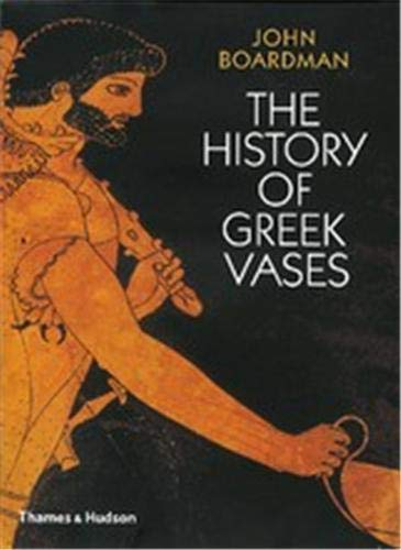 The History of Greek Vases: Potters, Painters and Pictures