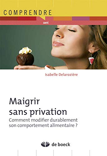 Maigrir sans privation : Comment modifier durablement son comportement alimentaire ?
