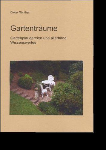 Gartenträume: Garteplaudereien und allerhand Wissenswertes (German Edition)
