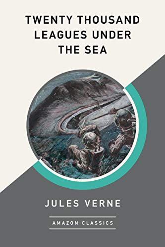 Twenty Thousand Leagues Under the Sea (AmazonClassics Edition) (English Edition)