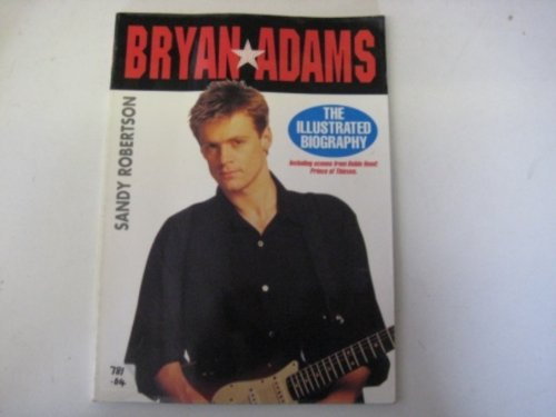 Bryan Adams: The Illustrated Biography
