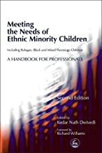Meeting the Needs of Ethnic Minority Children - Including Refugee, Black and Mixed Parentage Children: A Handbook for Professionals Second Edition