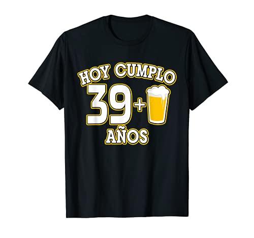 40 Años Hoy Cumplo 39+1 caña Camiseta