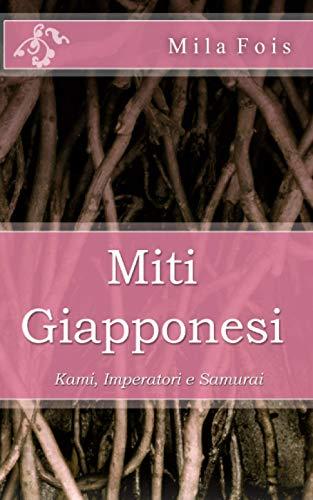 Miti Giapponesi: Kami, Imperatori e Samurai