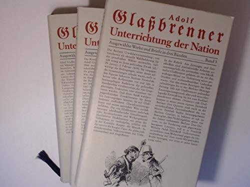 Unterrichtung der Nation. Ausgewählte Werke und Briefe in drei Bänden