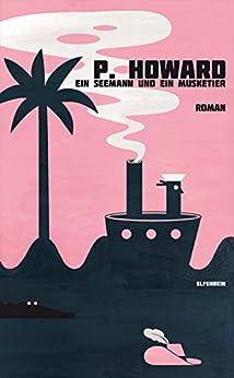 Ein Seemann und ein Musketier: Ein Weltabenteuer (German Edition) by [P. Howard, Jenő Rejtő, Vilmos Csernohorszky jr.]