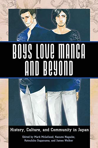 Boys Love Manga and Beyond: History, Culture, and Community in Japan