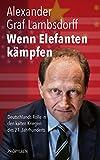 Alexander Graf Lambsdorff: Wenn Elefanten kämpfen. Deutschlands Rolle in den kalten Kriegen des 21. Jahrhunderts