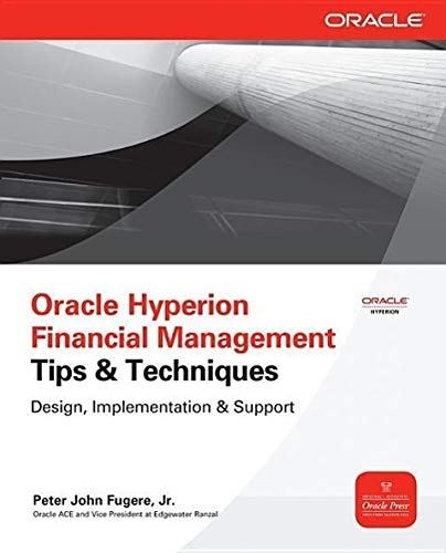 Oracle Hyperion Financial Management Tips & Techniques:Design, Implementation & Support: Design, Implementation &Amp; Support (Oracle Press)