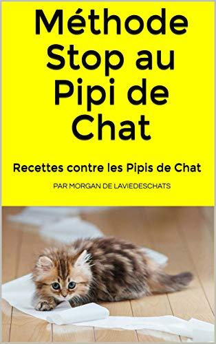 Recettes contre les pipis de chats: ou méthode Stop au Pipi de Chat - 3° edition