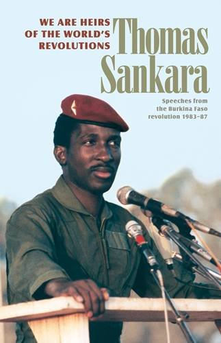 We Are the Heirs of the World's Revolutions: Speeches from the Burkina Faso Revolution 1983-87, 2nd Edition