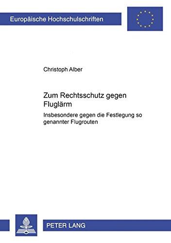 Zum Rechtsschutz gegen Fluglärm: Insbesondere gegen die Festlegung so genannter Flugrouten (Europäische Hochschulschriften Recht / Reihe 2: ... / Series 2: Law / Série 2: Droit, Band 4046)