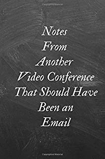 NOTES FROM ANOTHER VIDEO CONFERENCE THAT SHOULD HAVE BEEN AN EMAIL: A Journal/ Notebook with Funny Saying, A Great Gag Gift for Coworker Birthdays & Appreciation Day