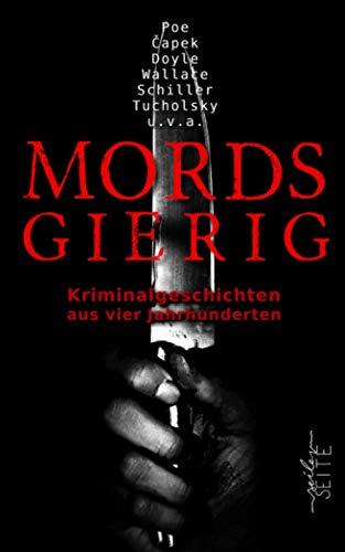 Mordsgierig: Kriminalgeschichten aus vier Jahrhunderten