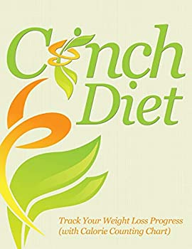 Paperback Cinch Diet: Track Your Weight Loss Progress (with Calorie Counting Chart) Book