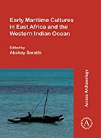 Early Maritime Cultures in East Africa and the Western Indian Ocean: Papers from a Conference Held at the University of Wisconsin-Madison (African Studies Program) 23-24 October 2015, With Additional Contributions