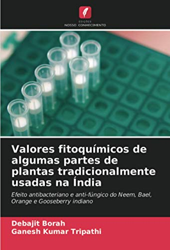 Valores fitoquímicos de algumas partes de plantas tradicionalmente usadas na Índia: Efeito antibacteriano e anti-fúngico do Neem, Bael, Orange e Gooseberry indiano