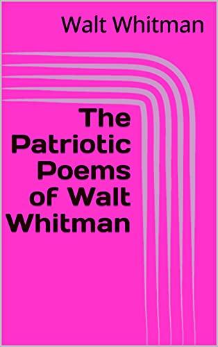 The Patriotic Poems of Walt Whitman (English Edition)