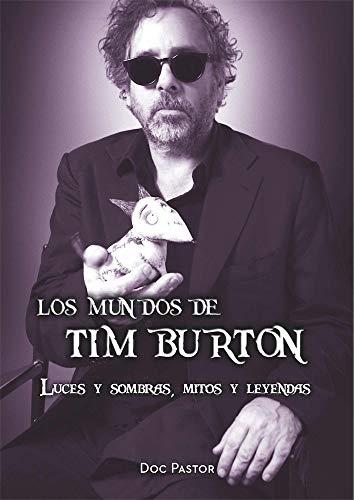 Los mundos de Tim Burton: Luces y sombras, mitos y leyendas (Ensayo)