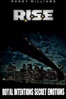 R.I.S.E: Royal Intentions Secret Emotions 1500511544 Book Cover
