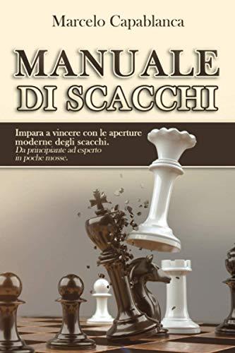 Manuale di scacchi: Impara a vincere con le aperture moderne degli scacchi. Da principiante ad esperto in poche mosse.