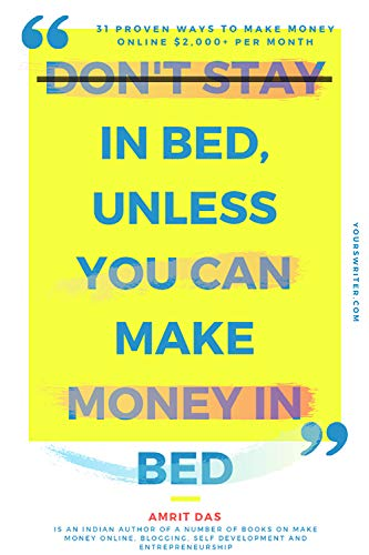 Don't Stay in Bed, Unless You Can Make Money in Bed: 31 Proven Passive Income Ideas To Make Money Online $2,000+ Per month with Your Online Business & ... Business Idea Book 1) (English Edition)