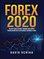 Forex 2020: The Best Guide to Forex Trading Make Money Trading Online With the Ultimate Beginner's Guide