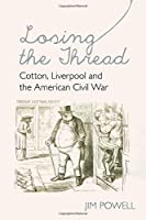 Losing the Thread: Cotton, Liverpool and the American Civil War