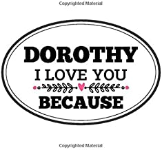 Dorothy I Love You Because: Love book personalized birthday books for adults with Prompted Guided Fill In The Blank Journa...