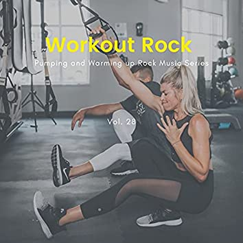 Workout Rock - Pumping And Warming Up Rock Music Series, Vol. 28
