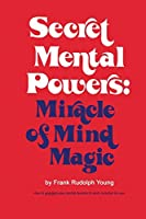 Secret Mental Powers: Miracle of Mind Magic