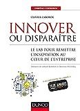 Innover ou disparaître - Le lab pour remettre l'innovation au coeur de l'entreprise - Le lab pour remettre l'innovation au coeur de l'entreprise