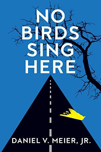 No Birds Sing Here by [Daniel V. Jr. Meier]