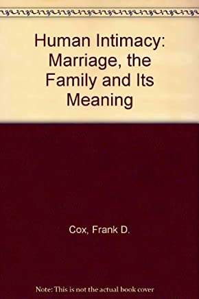 Human Intimacy: Marriage, the Family and Its Meaning by Frank D. Cox (1981-06-02)