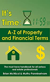 It's Time: A to Z of Property and Financial Terms: The must-have handbook for all serious real estate professionals (1) by [Brian McNicol, Muthu Pannirselvam]