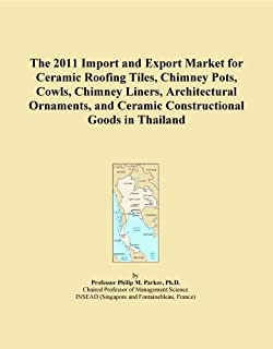 The 2011 Import and Export Market for Ceramic Roofing Tiles, Chimney Pots, Cowls, Chimney Liners, Architectural Ornaments, and Ceramic Constructional Goods in Thailand