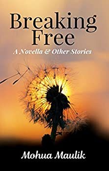 [Mohua  Maulik ]のBreaking Free : A Novella & Other Stories (English Edition)