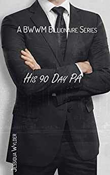 His 90 Day PA - A BWWM Billionaire Series Book One: An interracial love story in two parts by [Jessiqua Wylder]