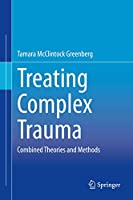 Treating Complex Trauma: Combined Theories and Methods
