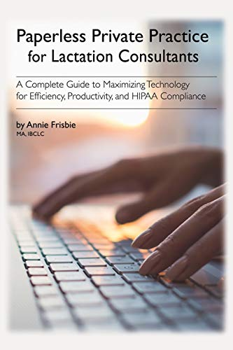 Paperless Private Practice for Lactation Consultants: A Complete Guide to Maximizing Technology for Efficiency, Productivity, and HIPAA Compliance