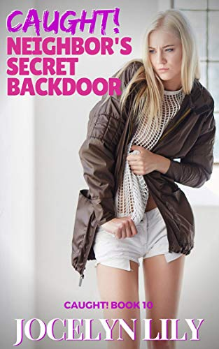 Neighbor's Secret Backdoor (Caught! Book 10)
