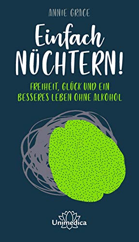 Einfach nüchtern!: Freiheit, Glück und ein besseres Leben ohne Alkohol