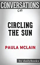 Conversations on Circling the Sun: A Novel By Paula McLain