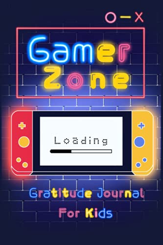 Gamer Zone : Gratitude Journal for Kids: Age 10 -15 years old , Boys Daily Gratitude & Positive Affirmations Journal