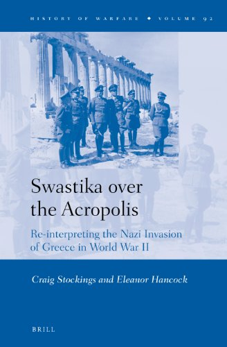 Swastika Over the Acropolis: Re-Interpreting the Nazi Invasion of Greece in World War II (History of Warfare, Band 92)