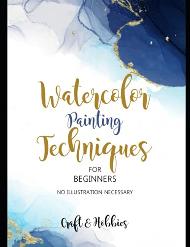 Watercolor Painting Techniques For Beginners, No Illustration Necessary