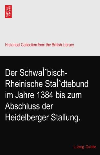 Der Schwäbisch-Rheinische Städtebund im Jahre 1384 bis zum Abschluss der Heidelberger Stallung.