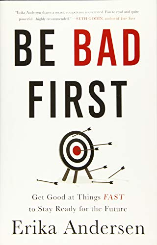 Be Bad First: Get Good at Things Fast to Stay Ready for the Future