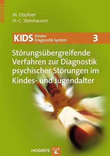 KIDS 3 – Störungsübergreifende Verfahren zur Diagnostik psychischer Störungen im Kindes- und Jugendalter (KIDS Kinder-Diagnostik-System)